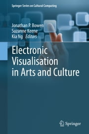 Electronic Visualisation in Arts and Culture ebook by Jonathan P. Bowen,Suzanne Keene,Kia Ng
