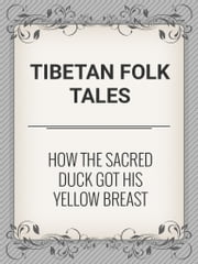 How the Sacred Duck Got His Yellow Breast ebook by Tibetan Folk Tales