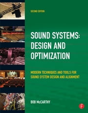 Sound System Design and Optimization - Modern Technoques and Tools for Sound System Design and Alignment ebook by Bob McCarthy
