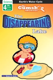 The Disappearing Lake - The Gumshoe Archives - 4th Grade Science Reading Series, #1 ebook by Robert E. Jacob