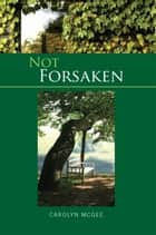 Not Forsaken ebook by Carolyn McGee