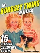 The Bobbsey Twins MEGAPACK ® - 15 Classic Children's Novels ekitaplar by Laura Lee Hope