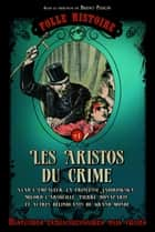 Folle histoire - les aristos du crime ebook by Bruno Fuligni, Daniel Casanave