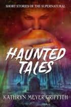 Haunted Tales ebook by Kathryn Meyer Griffith