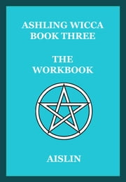 Ashling Wicca, Book Three: The Workbook ebook by Aislin