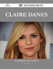 Claire Danes 179 Success Facts - Everything you need to know about Claire Danes ebook by Amy Hogan