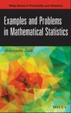 Examples and Problems in Mathematical Statistics ebook by Shelemyahu Zacks