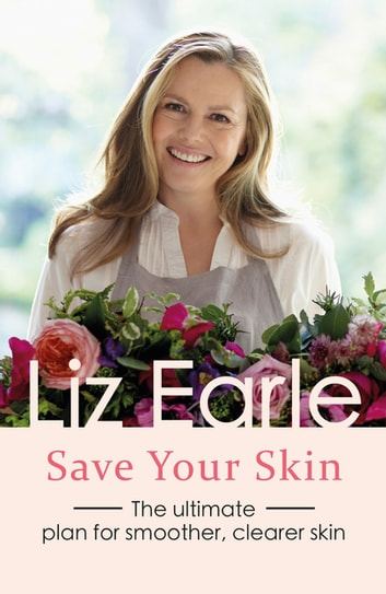 Save Your Skin - The ultimate plan for smoother, clearer skin ebook by Liz Earle