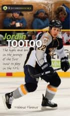 Jordin Tootoo - The highs and lows in the journey of the first Inuk to play in the NHL ebook by Melanie Florence