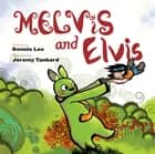 Melvis And Elvis ebook by Dennis Lee, Jeremy Tankard