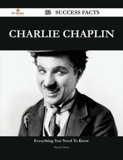 Charlie Chaplin 32 Success Facts - Everything you need to know about Charlie Chaplin ebook by Patrick Davis