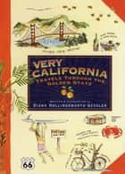 Very California - Travels Through the Golden State ebook by Diana Hollingsworth Gessler