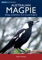 Australian Magpie - Biology and Behaviour of an Unusual Songbird 電子書 by Gisela Kaplan