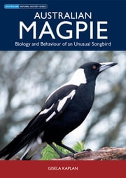 Australian Magpie - Biology and Behaviour of an Unusual Songbird ebook by Gisela Kaplan