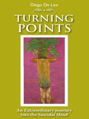 Turning Points: An Extraordinary Journey Into The Suicidal Mind ebook by Diego De Leo