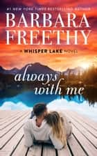 Always With Me ebook by Barbara Freethy