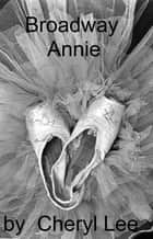 Broadway Annie ebook by Cheryl Lee