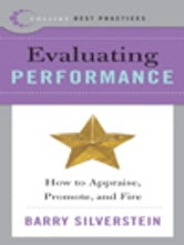 Best Practices: Evaluating Performance - How to Appraise, Promote, and Fire ebook by Barry Silverstein