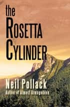 The Rosetta Cylinder ebook by Neil Pollack