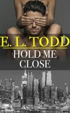 Hold Me Close (Forever and Ever #31) ebook by E. L. Todd