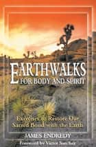 Earthwalks for Body and Spirit ebook by James Endredy,Victor Sanchez