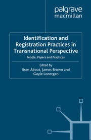 Identification and Registration Practices in Transnational Perspective - People, Papers and Practices ebook by J. Brown,Edward Higgs,I. About,Jane Caplan,G. Lonergan