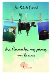 Ma Normandie, mes poèmes, mon humour ebook by Jean-Claude Guérard