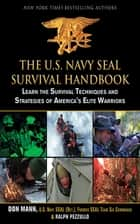 The U.S. Navy SEAL Survival Handbook - Learn the Survival Techniques and Strategies of America's Elite Warriors ebook by Don Mann, Ralph Pezzullo