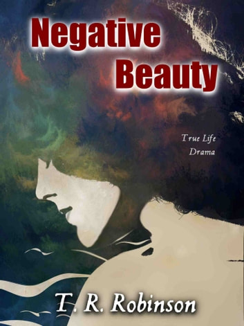 Negative Beauty ebook by T. R. Robinson