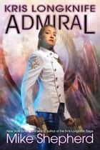 Kris Longknife: Admiral ebook by Mike Shepherd