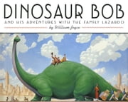 Dinosaur Bob and His Adventures with the Family Lazardo ebook by William Joyce,William Joyce