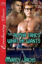The Alpha Takes What He Wants ebook by Marcy Jacks