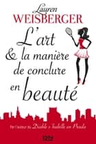 L'Art et la manière de conclure en beauté eBook by Christine BARBASTE, Lauren WEISBERGER