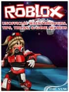 Roblox Unofficial Walkthroughs, Tips, Tricks, & Game Secrets ebook by The Yuw
