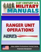 21st Century U.S. Military Manuals: Ranger Unit Operations - FM 7-85 (Value-Added Professional Format Series) ebook by Progressive Management