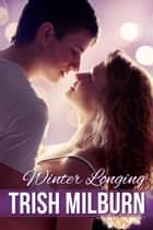 Winter Longing ebook by Trish Milburn