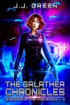 The Galathea Chronicles - Shadows of the Void Books 1 - 3 ebook by J.J. Green