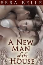 A New Man of the House ebook by Sera Belle
