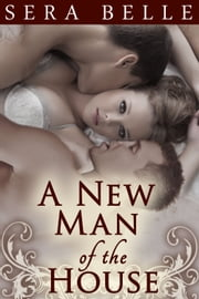 A New Man of the House - The Complete Series ebook by Sera Belle