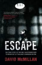 Escape: The True Story of the Only Westerner Ever to Escape from Thailand's Bangkok Hilton - The True Story of the Only Westerner Ever to Escape from Thailand's Bangkok Hilton ebook by David McMillan
