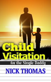 Child Visitation For The Single Daddy ebook by Nick Thomas