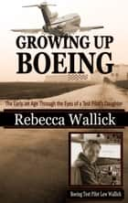Growing Up Boeing ebook by Rebecca Wallick