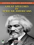 Great Speeches by African Americans ebook by James Daley