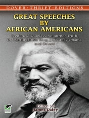 Great Speeches by African Americans - Frederick Douglass, Sojourner Truth, Dr. Martin Luther King, Jr., Barack Obama, and Others ebook by James Daley