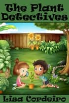 The Plant Detectives ebook by Lisa Cordeiro