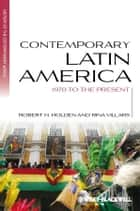 Contemporary Latin America - 1970 to the Present ebook by Robert H. Holden, Rina Villars