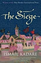 The Siege ebook by Ismail Kadare