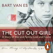The Cut Out Girl - A Story of War and Family, Lost and Found: The Costa Book of the Year 2018 audiobook by Bart van Es