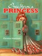 Once Upon a Princess ebook by Christine Marciniak