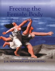 Freeing the Female Body - Inspirational Icons ebook by Fan Hong